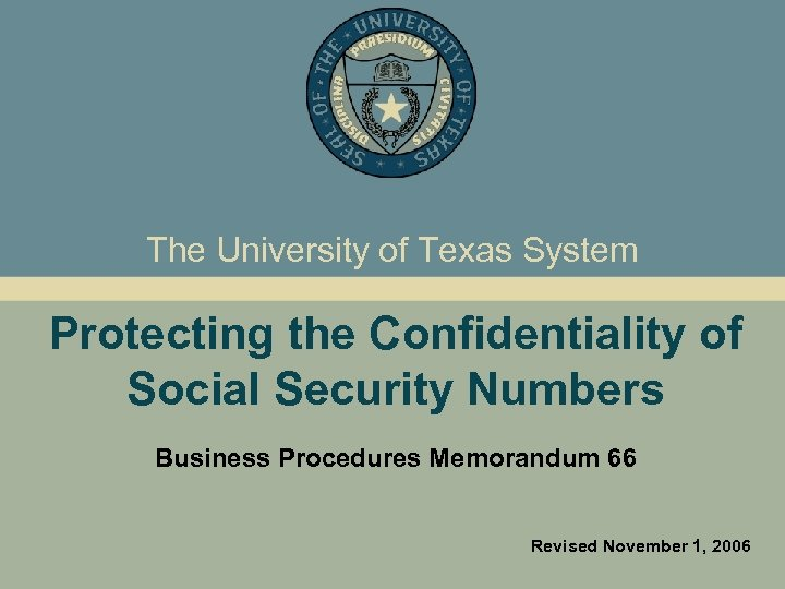 The University of Texas System Protecting the Confidentiality of Social Security Numbers Business Procedures
