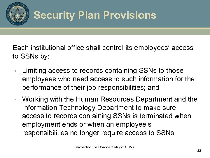 Security Plan Provisions Each institutional office shall control its employees' access to SSNs by: