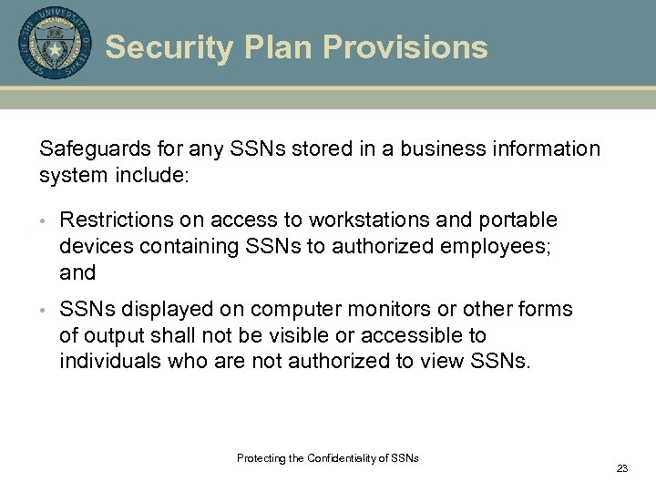 Security Plan Provisions Safeguards for any SSNs stored in a business information system include: