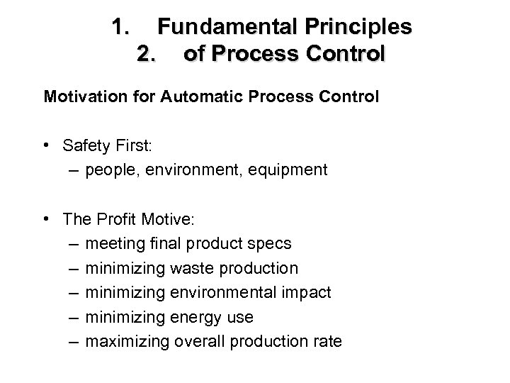 1. Fundamental Principles 2. of Process Control Motivation for Automatic Process Control • Safety