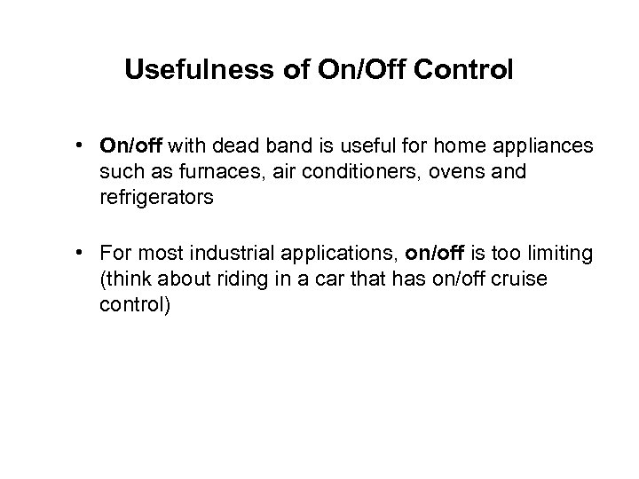 Usefulness of On/Off Control • On/off with dead band is useful for home appliances