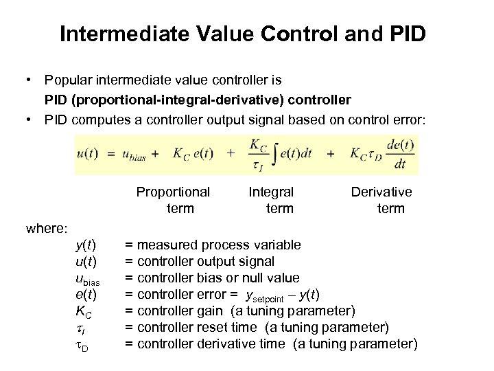 Intermediate Value Control and PID • Popular intermediate value controller is PID (proportional-integral-derivative) controller