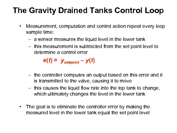 The Gravity Drained Tanks Control Loop • Measurement, computation and control action repeat every