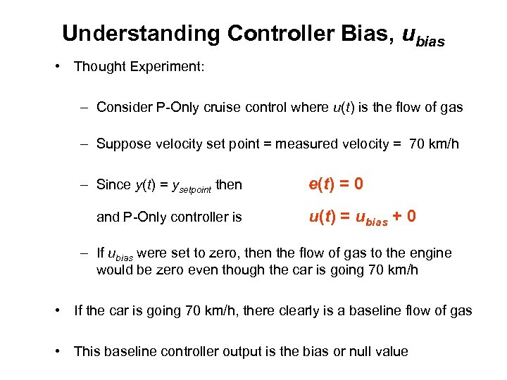 Understanding Controller Bias, ubias • Thought Experiment: – Consider P-Only cruise control where u(t)