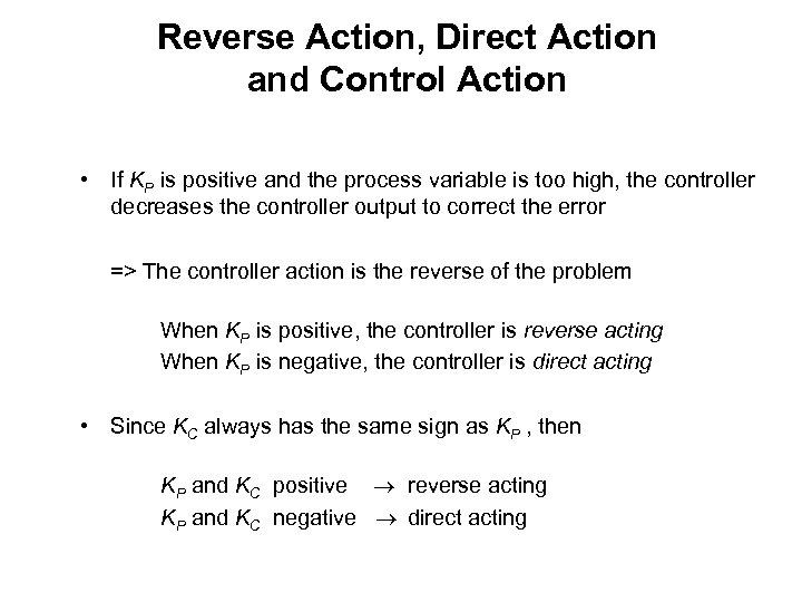Reverse Action, Direct Action and Control Action • If KP is positive and the