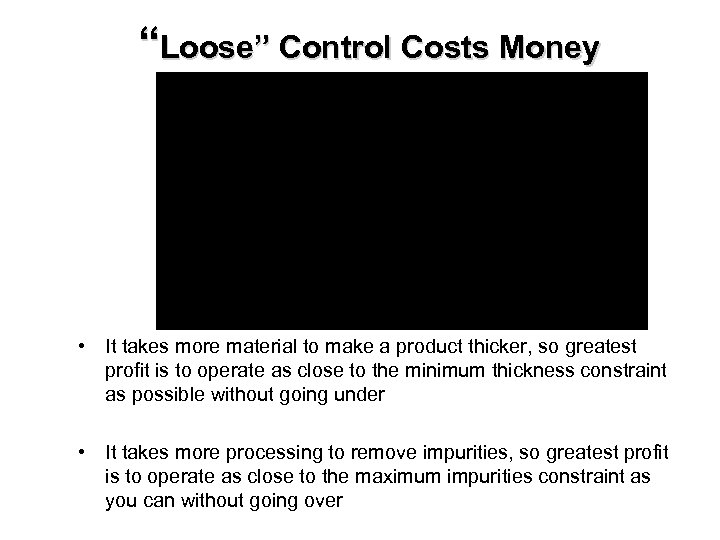 """""""Loose"""" Control Costs Money • It takes more material to make a product thicker,"""