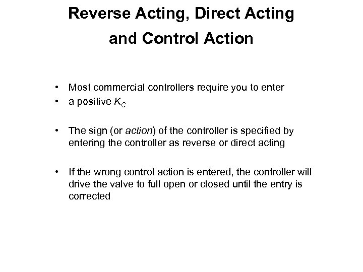 Reverse Acting, Direct Acting and Control Action • Most commercial controllers require you to