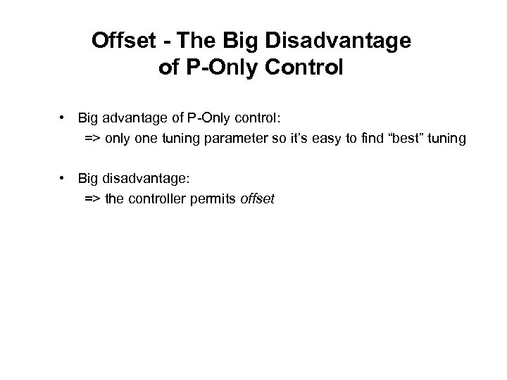 Offset - The Big Disadvantage of P-Only Control • Big advantage of P-Only control: