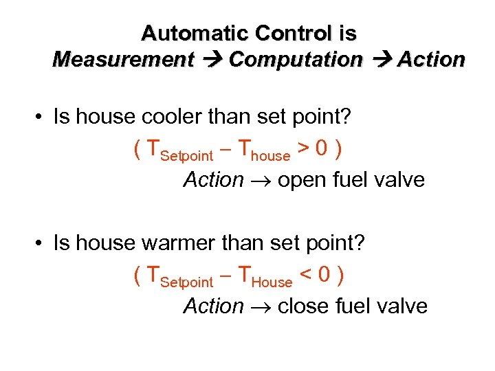 Automatic Control is Measurement Computation Action • Is house cooler than set point? (