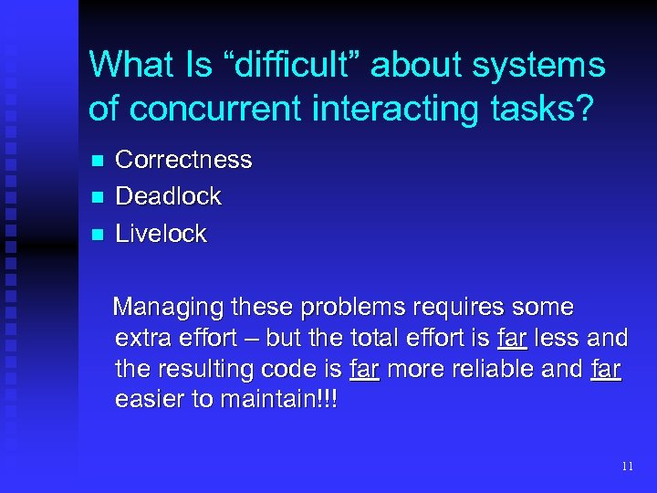 "What Is ""difficult"" about systems of concurrent interacting tasks? n n n Correctness Deadlock"