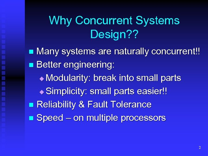 Why Concurrent Systems Design? ? Many systems are naturally concurrent!! n Better engineering: Modularity: