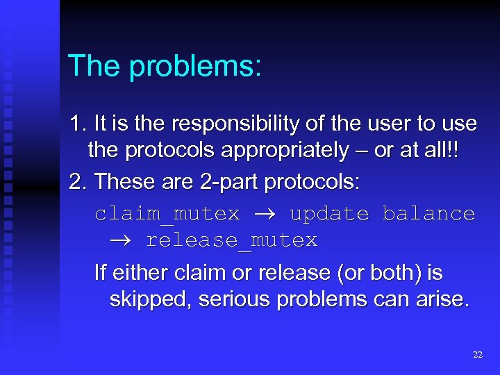 The problems: 1. It is the responsibility of the user to use the protocols