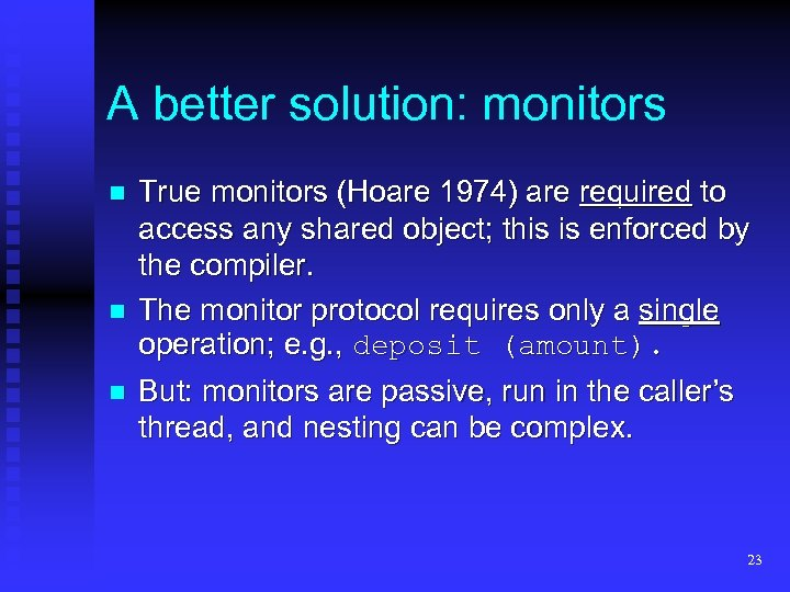 A better solution: monitors n n n True monitors (Hoare 1974) are required to