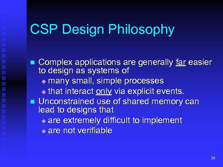 CSP Design Philosophy n n Complex applications are generally far easier to design as