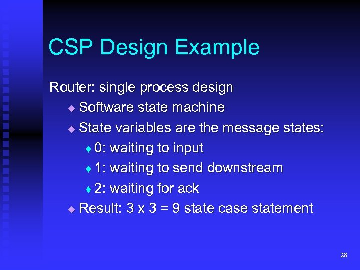 CSP Design Example Router: single process design Software state machine State variables are the