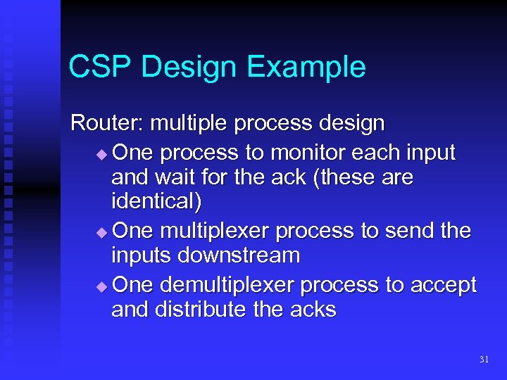 CSP Design Example Router: multiple process design One process to monitor each input and