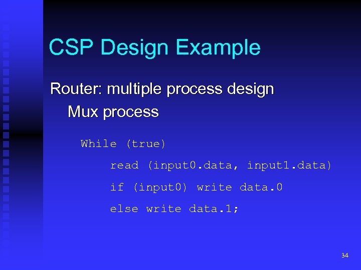 CSP Design Example Router: multiple process design Mux process While (true) read (input 0.