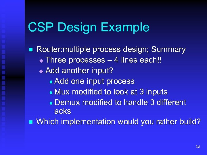 CSP Design Example n n Router: multiple process design; Summary Three processes – 4