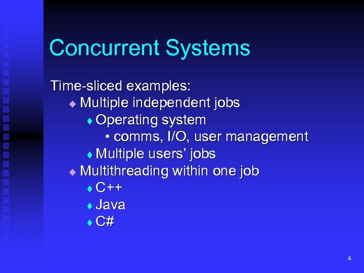 Concurrent Systems Time-sliced examples: Multiple independent jobs t Operating system • comms, I/O, user