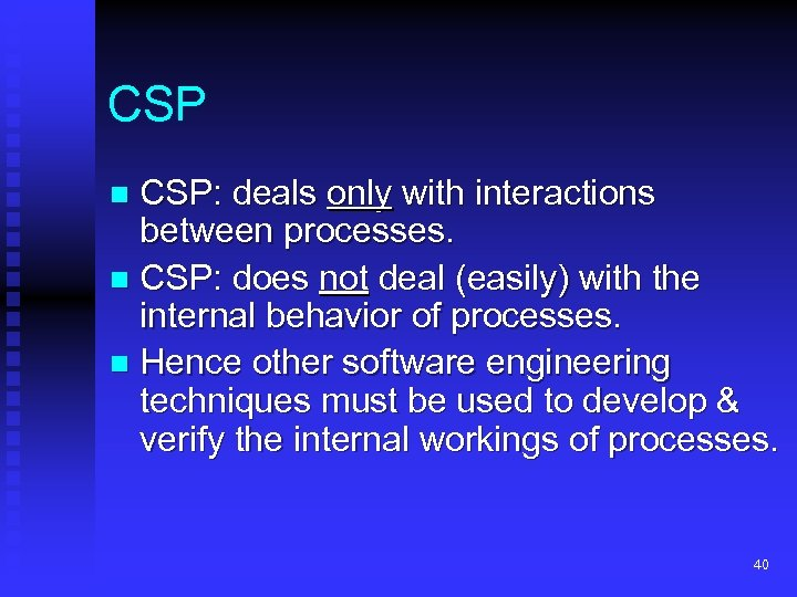 CSP CSP: deals only with interactions between processes. n CSP: does not deal (easily)