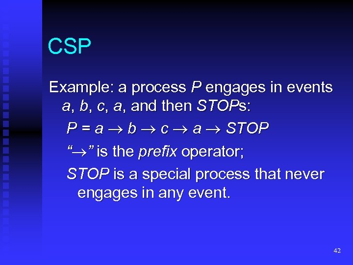 CSP Example: a process P engages in events a, b, c, a, and then
