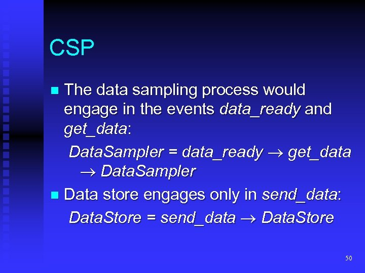 CSP The data sampling process would engage in the events data_ready and get_data: Data.