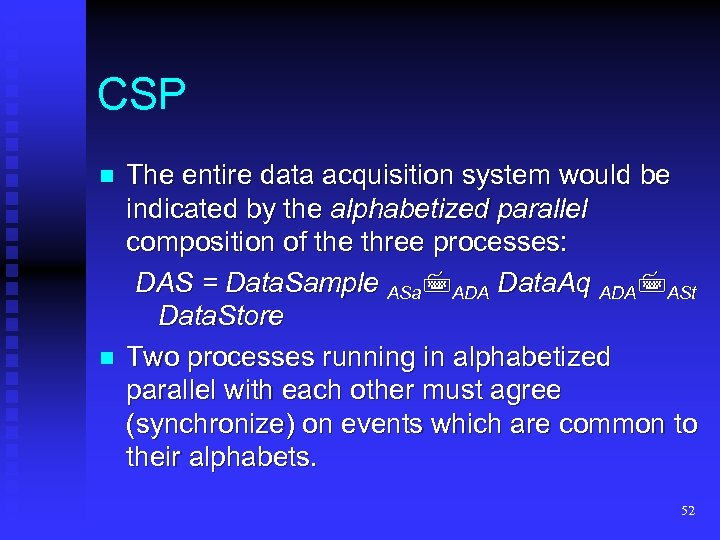 CSP n n The entire data acquisition system would be indicated by the alphabetized
