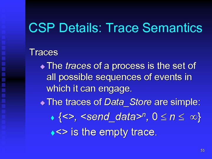 CSP Details: Trace Semantics Traces The traces of a process is the set of
