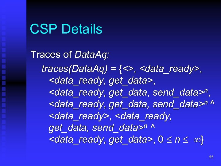 CSP Details Traces of Data. Aq: traces(Data. Aq) = {<>, <data_ready, get_data>, <data_ready, get_data,
