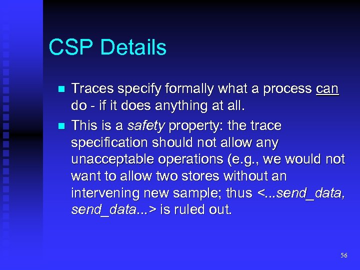 CSP Details n n Traces specify formally what a process can do - if