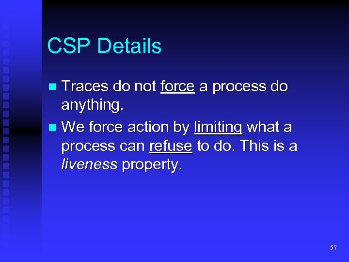 CSP Details Traces do not force a process do anything. n We force action