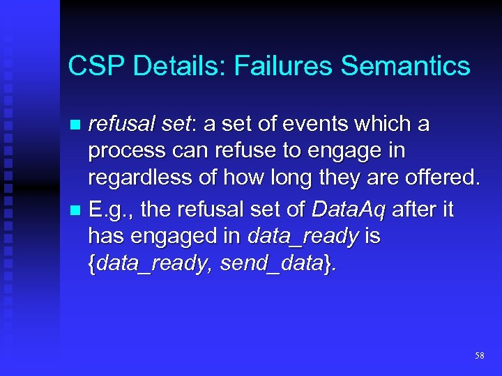 CSP Details: Failures Semantics refusal set: a set of events which a process can