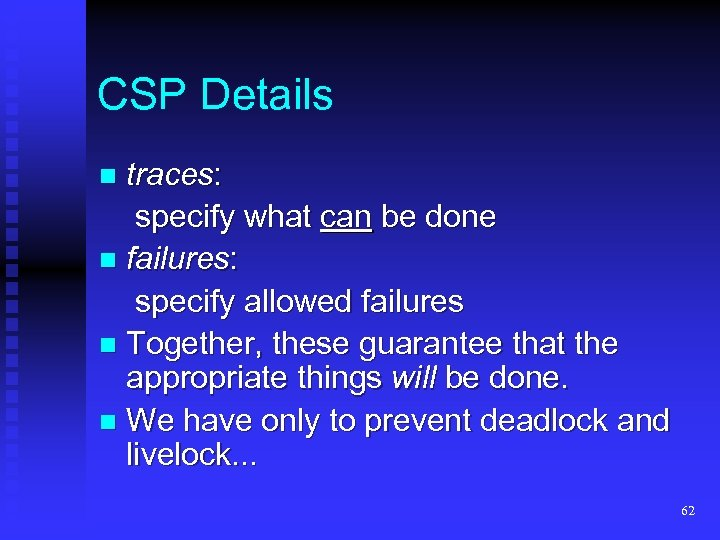 CSP Details traces: specify what can be done n failures: specify allowed failures n
