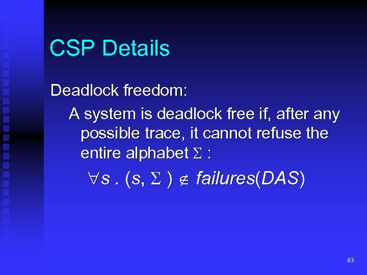 CSP Details Deadlock freedom: A system is deadlock free if, after any possible trace,