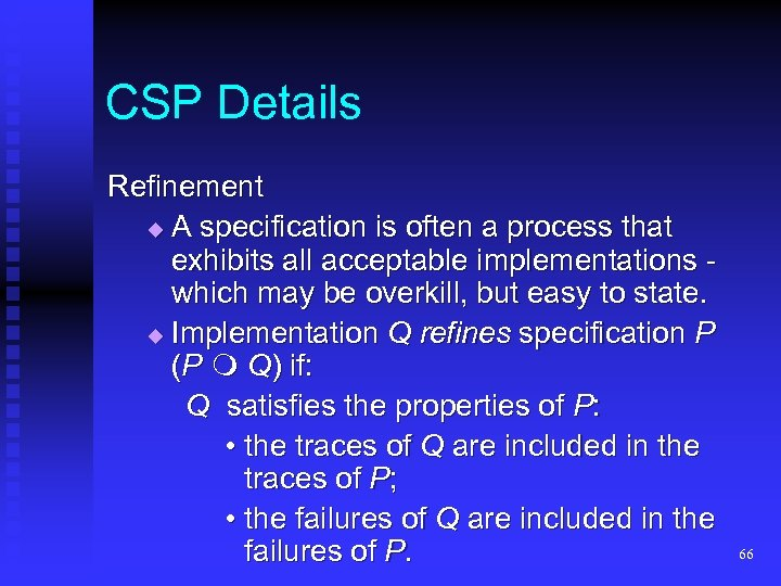 CSP Details Refinement A specification is often a process that exhibits all acceptable implementations