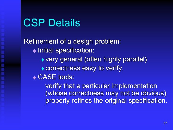 CSP Details Refinement of a design problem: Initial specification: t very general (often highly