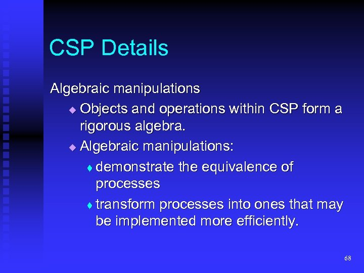 CSP Details Algebraic manipulations Objects and operations within CSP form a rigorous algebra. Algebraic