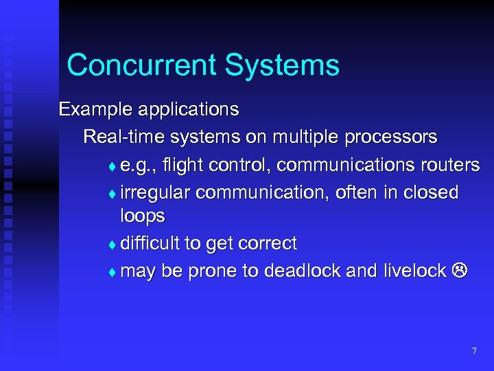 Concurrent Systems Example applications Real-time systems on multiple processors t e. g. , flight