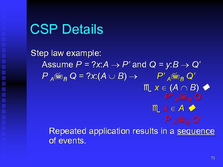 CSP Details Step law example: Assume P = ? x: A P' and Q