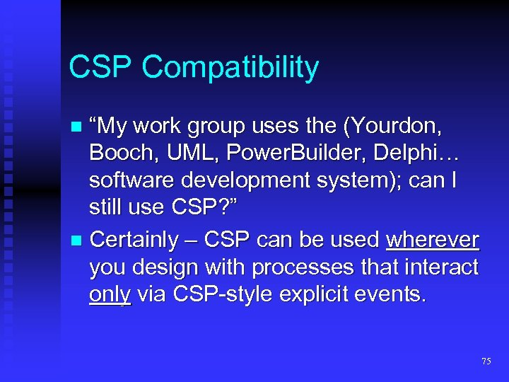 "CSP Compatibility ""My work group uses the (Yourdon, Booch, UML, Power. Builder, Delphi… software"