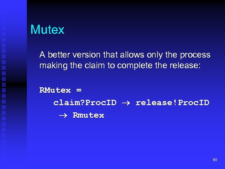 Mutex A better version that allows only the process making the claim to complete