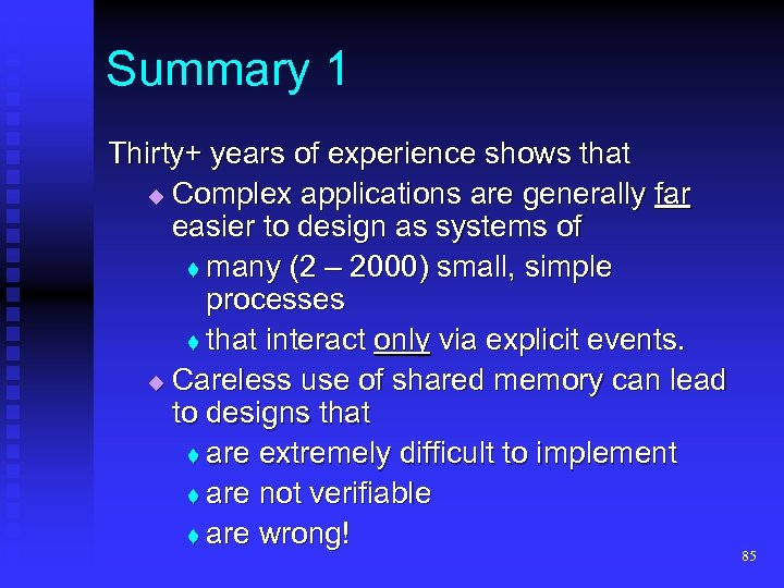 Summary 1 Thirty+ years of experience shows that Complex applications are generally far easier