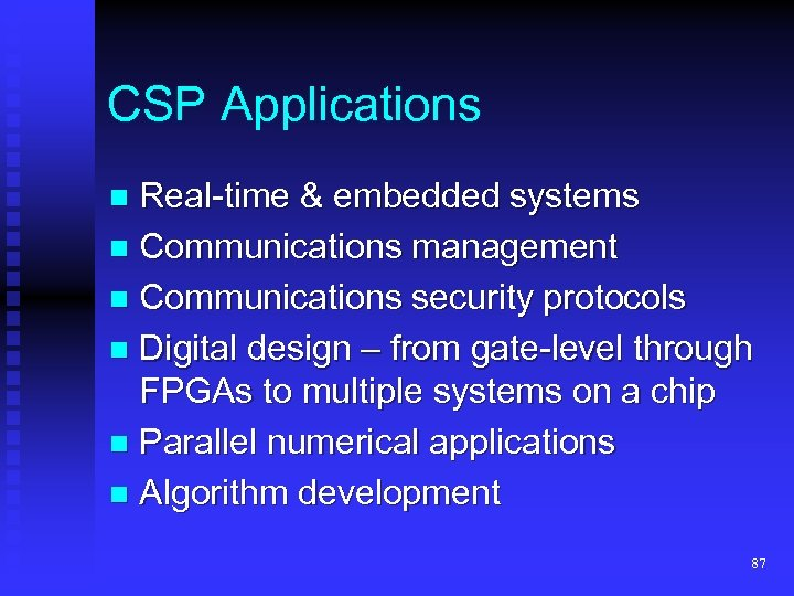 CSP Applications Real-time & embedded systems n Communications management n Communications security protocols n