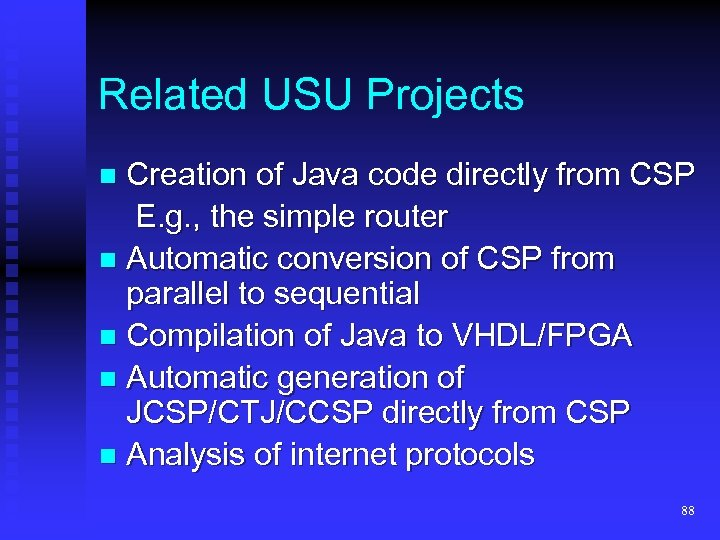 Related USU Projects Creation of Java code directly from CSP E. g. , the