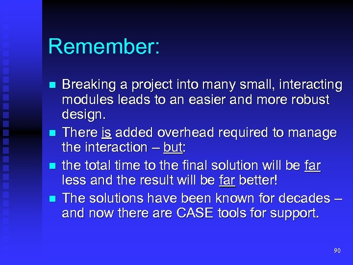 Remember: n n Breaking a project into many small, interacting modules leads to an