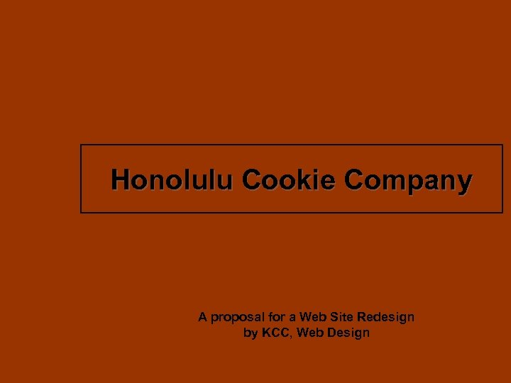 Honolulu Cookie Company A proposal for a Web Site Redesign by KCC, Web Design