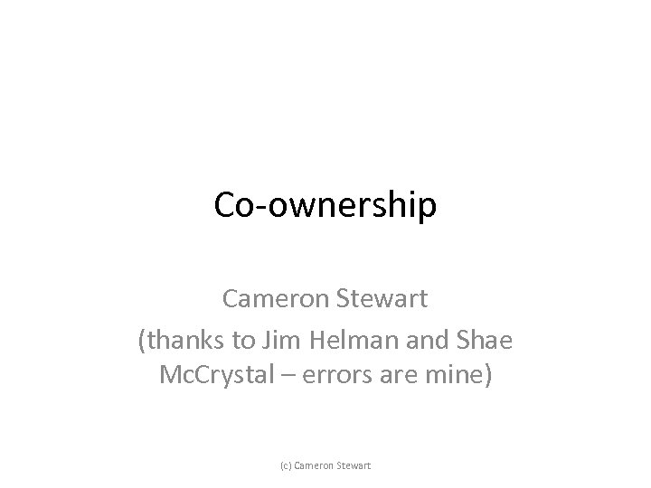 Co-ownership Cameron Stewart (thanks to Jim Helman and Shae Mc. Crystal – errors are
