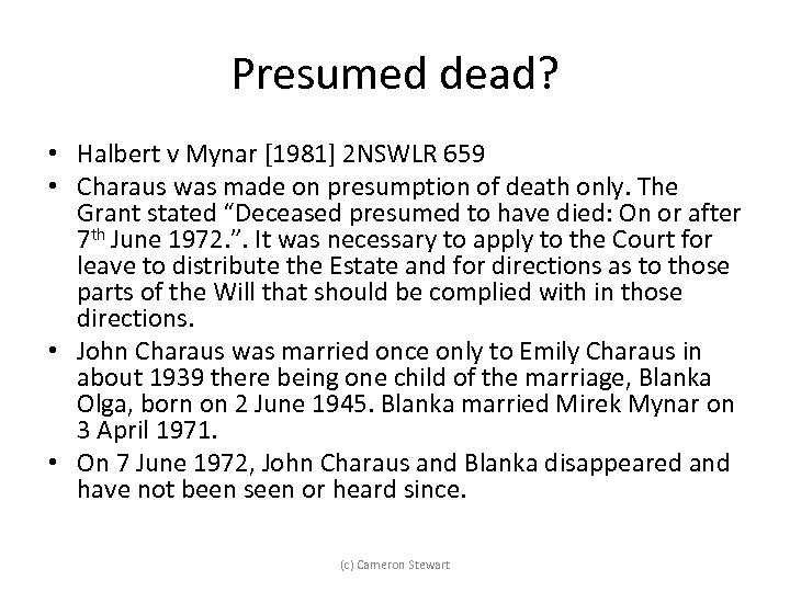Presumed dead? • Halbert v Mynar [1981] 2 NSWLR 659 • Charaus was made