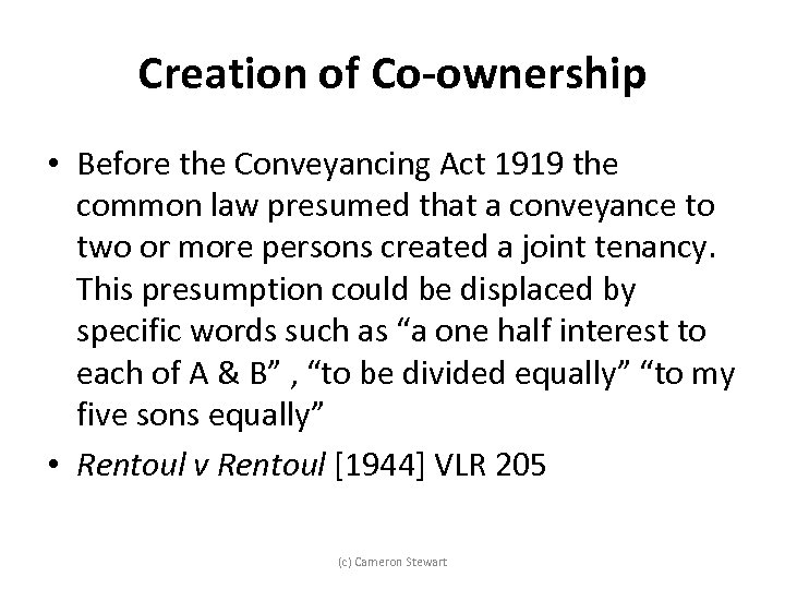Creation of Co-ownership • Before the Conveyancing Act 1919 the common law presumed that