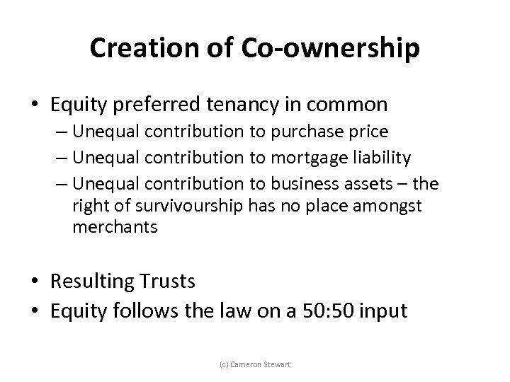 Creation of Co-ownership • Equity preferred tenancy in common – Unequal contribution to purchase